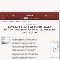 La valeur du jour à Wall Street- TESLA MOTORS fusionne avec SolarCity, le marché reste perplexe