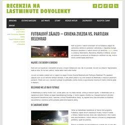 Futbalový zájazd – Crvena Zvezda vs. Partizan Belehrad