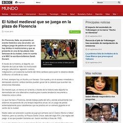 El fútbol medieval que se juega en la plaza de Florencia - BBC Mundo