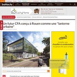 """Un futur CFA conçu à Rouen comme une """"lanterne urbaine"""""""