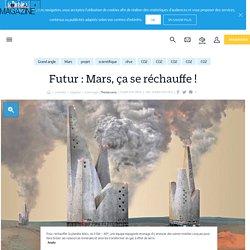 Futur : Mars, ça se réchauffe ! - 15/07/2013