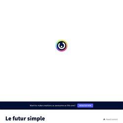 Le futur simple by La bande à Albus on Genially