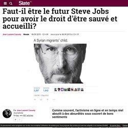 Faut-il être le futur Steve Jobs pour avoir le droit d'être sauvé et accueilli?