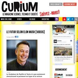 Le futur selon Elon Musk [videos] - Curium magazine