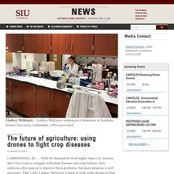 SIU_EDU 01/08/18 The future of agriculture: using drones to fight crop diseases