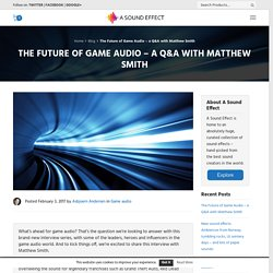 The Future of Game Audio - a Q&A with Matthew Smith