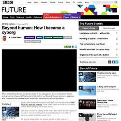 Future - Beyond human: How I became a cyborg
