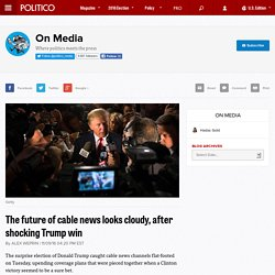 The future of cable news looks cloudy, after shocking Trump win