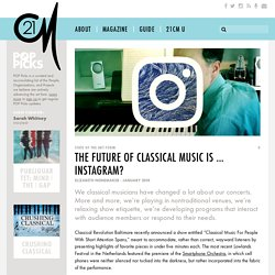 The Future of Classical Music Is … Instagram? - 21CM
