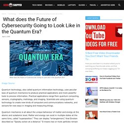 What does the Future of Cybersecurity Going to Look Like in the Quantum Era?
