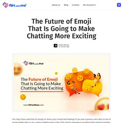 The Future of Emoji That Is Going to Make Chatting More Exciting
