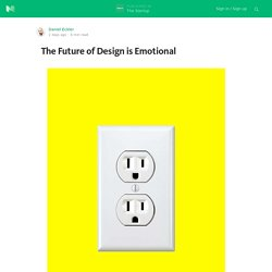The Future of Design is Emotional — The Startup
