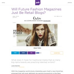Will Future Fashion Magazines Just Be Retail Blogs?