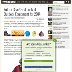 Future Gear! First Look at Outdoor Equipment for 2014