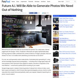 Future A.I. Will Be Able to Generate Photos We Need Out of Nothing