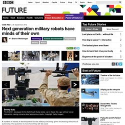 Future - Technology - Next generation military robots have minds of their own