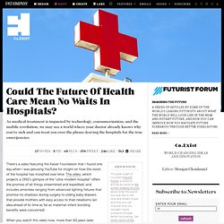 Could The Future Of Health Care Mean No Waits In Hospitals?