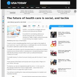 The future of health care is social, and techie