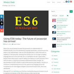 Using ES6 today: The future of javascript has arrived - Wisdom Geek