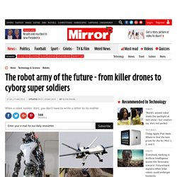 The robot army of the future - from killer drones to cyborg super soldiers