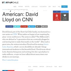 Why the future is Latin American: David Lloyd on CNN - Start-Up Chile – Entrepreneurs Welcome!