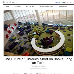The Future of Libraries: Short on Books, Long on Tech