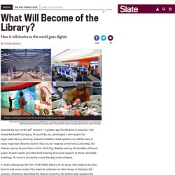The future of the library: How they'll evolve for the digital age.