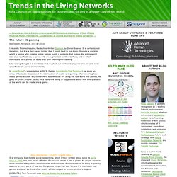 The future IS gaming - Trends in the Living Networks