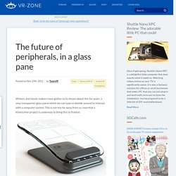 The future of peripherals, in a glass pane