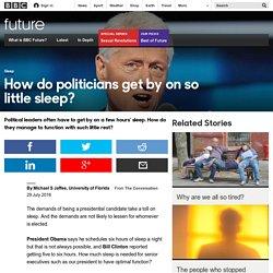 Future - How do politicians get by on so little sleep?