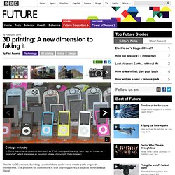 Technology - 3D printing: A new dimension to faking it