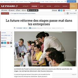 La future réforme des stages passe mal dans les entreprises