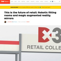 This is the future of retail: Robotic fitting rooms and magic augmented reality mirrors