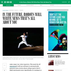 In the Future, Robots Will Write News That's All About You
