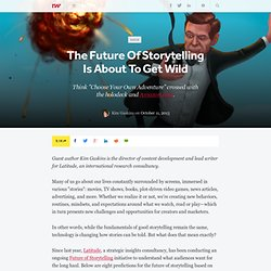 The Future Of Storytelling Is About To Get Wild