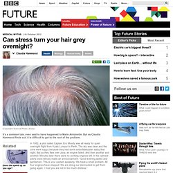 Future - Health - Can stress turn your hair grey overnight?