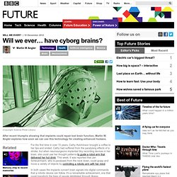 Will we ever… have cyborg brains?