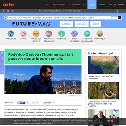 Federico Garcea : l'homme qui fait pousser des arbres en un clic