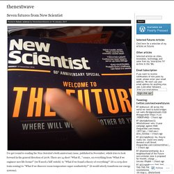 Seven futures from New Scientist