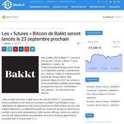 Les «futures» Bitcoin de Bakkt seront lancés le 23 septembre prochain