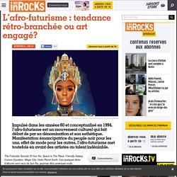 L'afro-futurisme : tendance rétro-branchée ou art engagé?