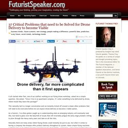 37 Critical Problems that need to be Solved for Drone Delivery to become Viable