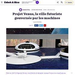 Projet Venus, la ville futuriste gouvernée par les machines