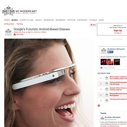Google's Futuristic Android-Based Glasses
