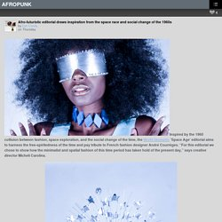 Afro-futuristic editorial draws inspiration from the space race and social change of the 1960s