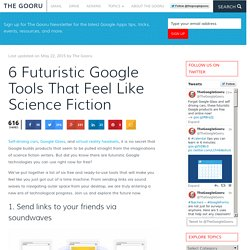 6 Futuristic Google Tools That Feel Like Science Fiction