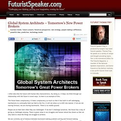 The personal blog of Futurist Thomas Frey » Blog Archive » Global System Architects – Tomorrow's New Power Brokers