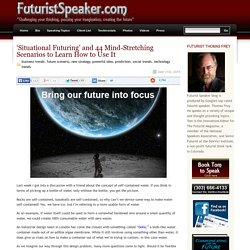 'Situational Futuring' and 44 Mind-Stretching Scenarios to Learn How to Use It