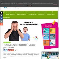 Tu hijo, un futuro acosador - Escuela para padres