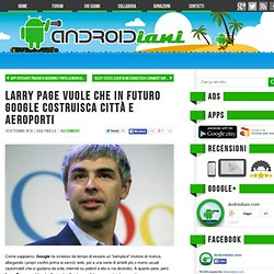 Larry Page vuole che in futuro Google costruisca città e aeroporti